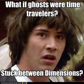 What if ghosts were time travelers?
