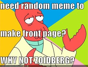 need random meme to make front page? WHY NOT ZOIDBERG?