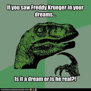 If you saw Freddy Krueger in your dreams...
