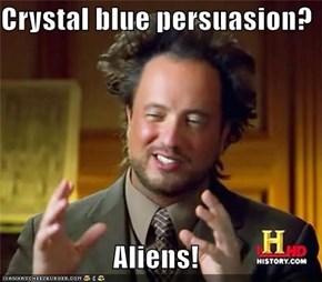 Crystal blue persuasion?  Aliens!