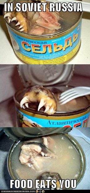 IN SOVIET RUSSIA                     FOOD EATS YOU