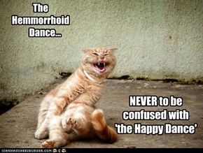 The Hemmorrhoid        Dance...