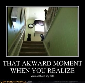 THAT AKWARD MOMENT WHEN YOU REALIZE