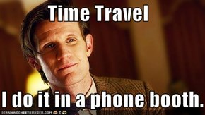 Time Travel     I do it in a phone booth.