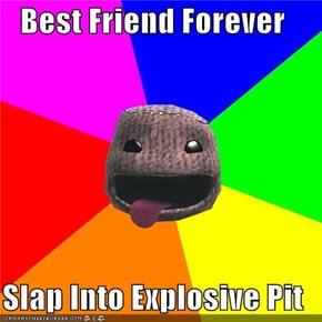 Best Friend Forever  Slap Into Explosive Pit