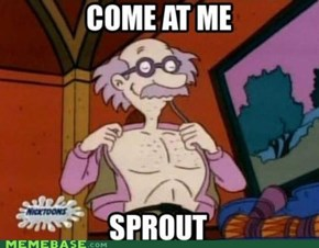 COME AT ME SPROUT