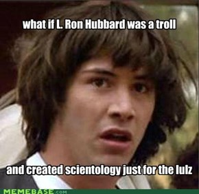 conspiracy Keanu: troll scientology