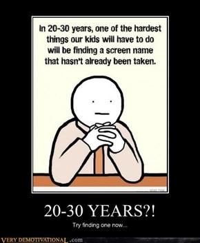 20-30 YEARS?!