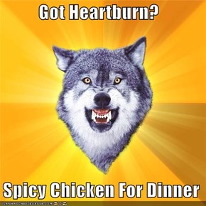Got Heartburn?    Spicy Chicken For Dinner