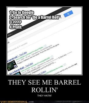 THEY SEE ME BARREL ROLLIN'
