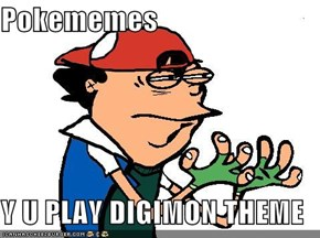 Pokememes  Y U PLAY DIGIMON THEME
