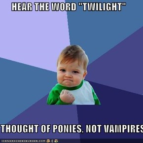 "HEAR THE WORD ""TWILIGHT""  THOUGHT OF PONIES, NOT VAMPIRES"