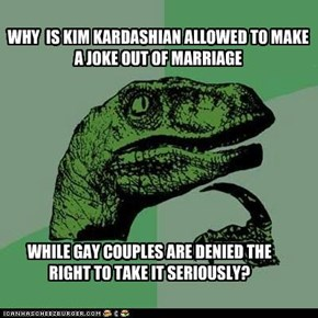 WHY  IS KIM KARDASHIAN ALLOWED TO MAKE A JOKE OUT OF MARRIAGE