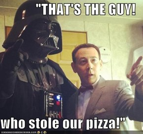 """THAT'S THE GUY!  who stole our pizza!"""