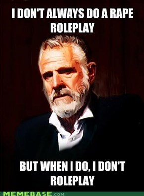 I don't always roleplay...