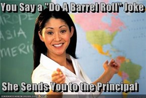 "You Say a ""Do A Barrel Roll"" Joke  She Sends You to the Principal"
