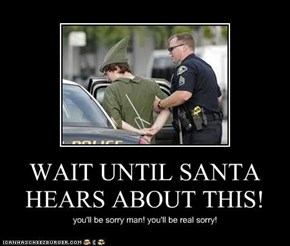 WAIT UNTIL SANTA HEARS ABOUT THIS!