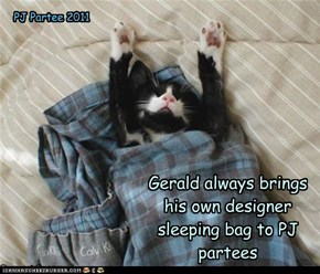 Gerald always brings his own designer sleeping bag to PJ partees