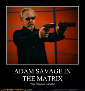 ADAM SAVAGE IN THE MATRIX