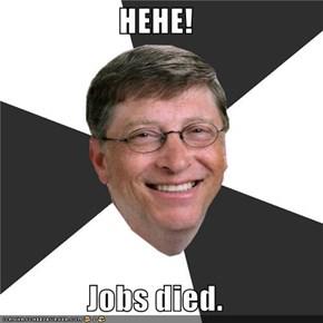 HEHE!  Jobs died.