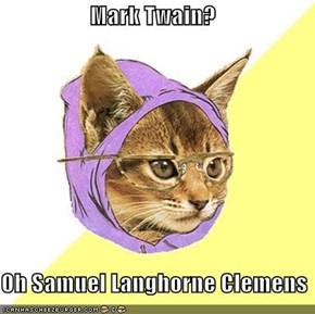 Mark Twain?  Oh Samuel Langhorne Clemens