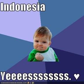 Indonesia  Yeeeessssssss. ♥
