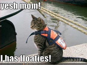 yesh mom!  I has floaties!