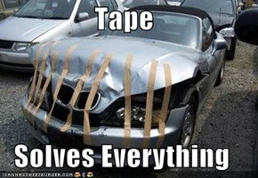 Tape  Solves Everything