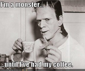 Mornings Are Positively Frightful For Me!