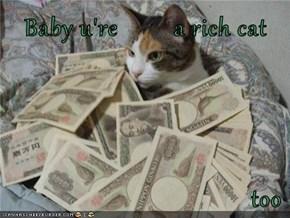 Baby u're         a rich cat  too