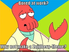 Bored at work?    Why not make a Zoidberg-Meme?