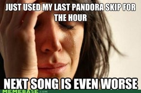 First World Problems: WHY DON'T YOU KNOW ME, PANDORA