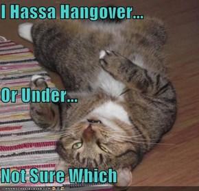 I Hassa Hangover...