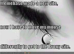 Memebase made a new site, now I have to move my mouse differently to get to the Brony site.