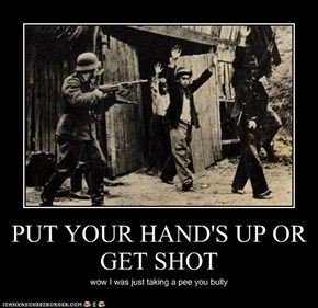 PUT YOUR HAND'S UP OR GET SHOT