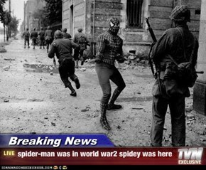 Breaking News - spider-man was in world war2 spidey was here