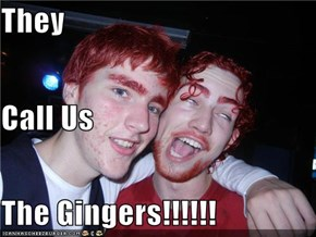 They  Call Us The Gingers!!!!!!