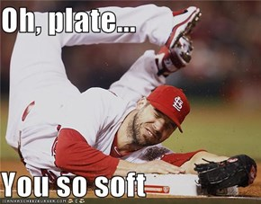 Oh, plate...  You so soft