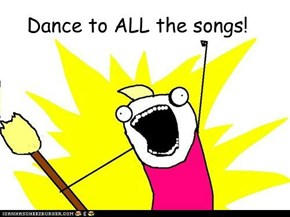 Dance to ALL the songs!