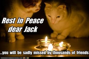 Rest  in  Peace dear  Jack