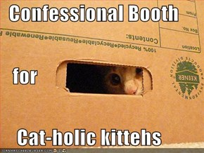 Confessional Booth    for     Cat-holic kittehs