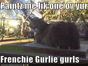 Paintz me lik one ov yur  Frenchie Gurlie gurls