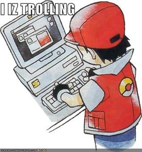 I IZ TROLLING