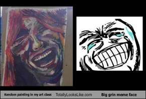 Random painting in my art class Totally Looks Like Big grin meme face