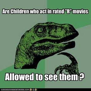 "Are Children who act in rated ""R"" movies"