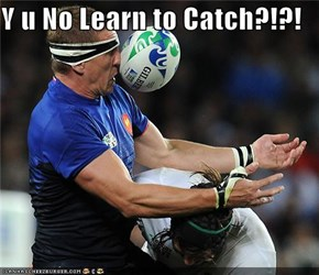 Y u No Learn to Catch?!?!
