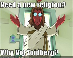 Need a new religion?  Why Not Zoidberg?