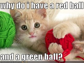 why do i have a red ball   and a green ball?