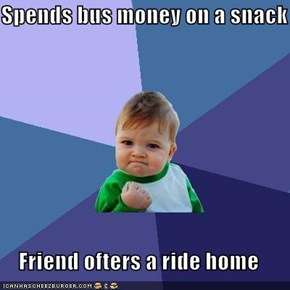 Spends bus money on a snack  Friend ofters a ride home