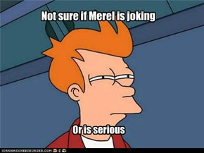 Not sure if Merel is joking